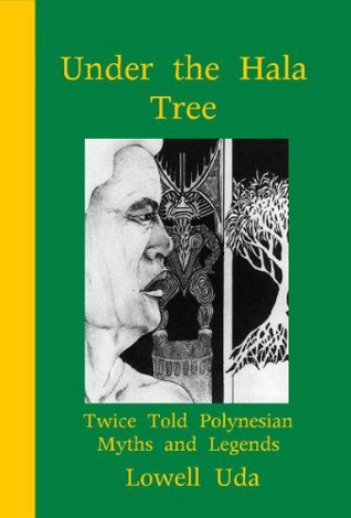 Under the Hala Tree: Twice Told Polynesian Myths and Legends