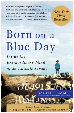 Ebook Born On A Blue Day: Inside the Extraordinary Mind of an Autistic Savant by Daniel Tammet TXT!