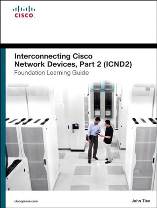 Interconnecting Cisco Network Devices, Part 2 (ICND2) Foundation Learning Guide (4th Edition) (Foundation Learning Guides)