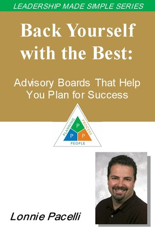 The Leadership Made Simple Series: Back Yourself with the Best - Advisory Boards That Help You Plan for Success