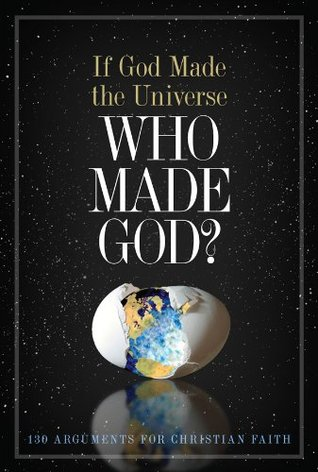 If God Made the Universe: 130 Arguments for Christian Faith: 130 Arguments for Christian Faith