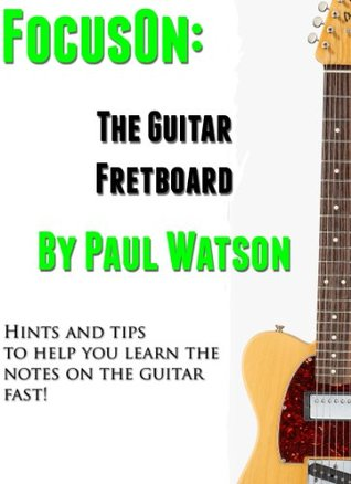 learning the notes on the guitar fretboard fast by paul watson. Black Bedroom Furniture Sets. Home Design Ideas