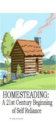 HOMESTEADING: A 21st Century Beginning of Self Reliance