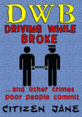 D.W.B.: Driving While Broke...and Other Crimes Poor People Commit