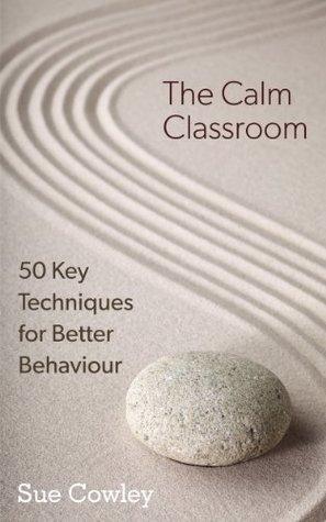 The Calm Classroom: 50 Key Techniques for Better Behaviour (The 50 Key Techniques Series)