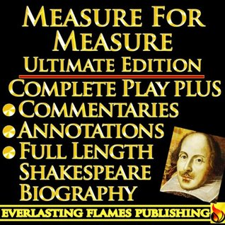 Measure for Measure by William Shakespeare - ULTIMATE EDITION - Full Play PLUS ANNOTATIONS, 3 AMAZING COMMENTARIES and FULL LENGTH BIOGRAPHY - With detailed TABLE OF CONTENTS