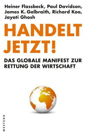 Handelt jetzt!: Das globale Manifest zur Rettung der Wirtschaft