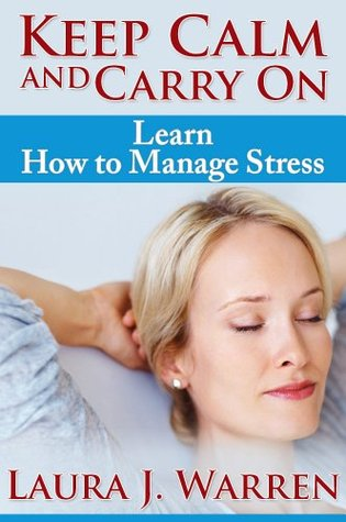 Keep Calm and Carry On: Learn How to Manage Stress