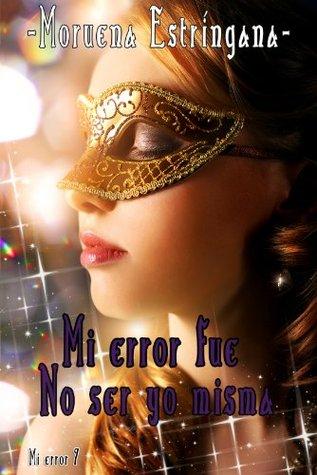 Mi error fue no ser yo misma, versión extendida (Mi error, #7)