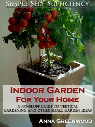 Indoor Garden For Your Home: A No-Fluff Guide To Vertical Gardening And Other Small Garden Ideas