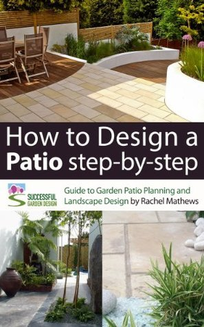 How to Design A Patio Step-by-Step - A Guide to Garden Patio Planning and Landscape Design (How to Plan Your Garden Series)