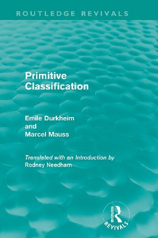 Primitive Classification (Routledge Revivals, Volume 3: Emile Durkheim: Selected Writings in Social Theory)