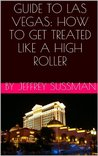 GUIDE TO LAS VEGAS: HOW TO GET TREATED LIKE A HIGH ROLLER