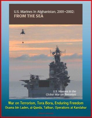 U.S. Marines in Afghanistan, 2001-2002: From the Sea - U.S. Marines in the Global War on Terrorism, Tora Bora, Enduring Freedom, Osama bin Laden, al-Qaeda, Taliban, Operations at Kandahar