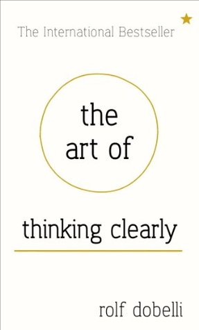 the art of thinking clearly Read the art of thinking clearly: better thinking, better decisions by rolf dobelli with rakuten kobo the secrets of perfect decision-making have you ever.