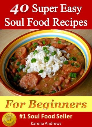 40 super easy soul food recipes for beginners by karena andrews 40 super easy soul food recipes for beginners forumfinder Choice Image