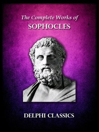The Complete Works of Sophocles: Illustrated
