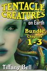 Tentacle Creatures on Earth: Bundle 1 - Chapters 1 - 3 (SciFi Futanari Erotica) (Tentacle Creatures on Earth - Bundle)