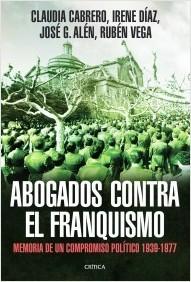 Abogados contra el franquismo: memoria de un compromiso político, 1939-1977