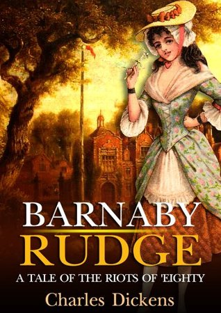 Barnaby Rudge a tale of the Riots of eighty : complete with 75 original Illustration and Writer Biography