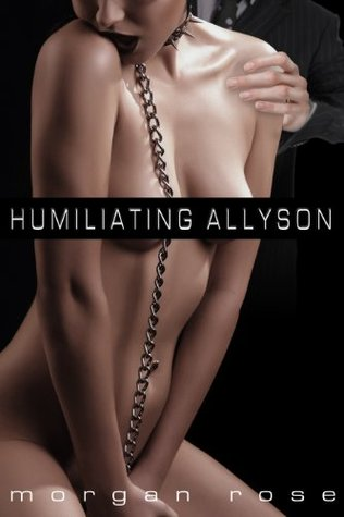 HUMILIATING ALLYSON (A twisted tale of a BDSM gangbang like no other.)