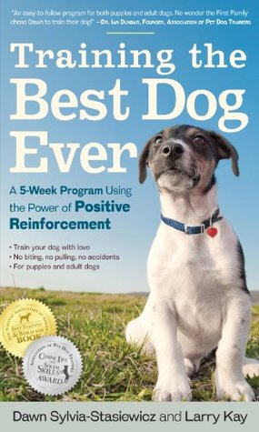 Training the Best Dog Ever: A 5-Week Program Using the Power of Positive Reinforcement EPUB