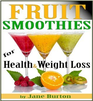 Fruit Smoothie Recipes: Weight Loss Smoothies for Optimum Health. Quick & Easy Detox, Low Sugar, Low Fat Smoothies (Breakfast Smoothies: Quick and Easy ... Book. Healthy Smoothies for Kids & Adults!)