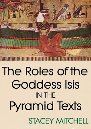 The Roles of the Goddess Isis in the Pyramid Texts