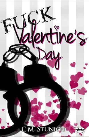 Fuck Valentine's Day by C.M. Stunich