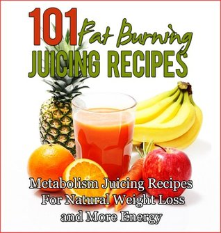 101 Fat Burning Juicing For Weight Loss Recipes: Metabolism Boosting, Energy Producing, Juicing for Weight Loss Recipes Descargar gratis j2ee books pdf