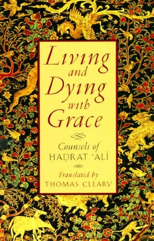 Living and Dying with Grace: Counsels of Hadrat 'Ali