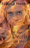 Be the Death of Me (The Guardian Chronicles, #1)