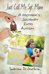 Just Call Me Sgt. Mom: A Mother's Journey into Autism