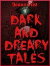 Dark and Dreary Tales by Donna Frist