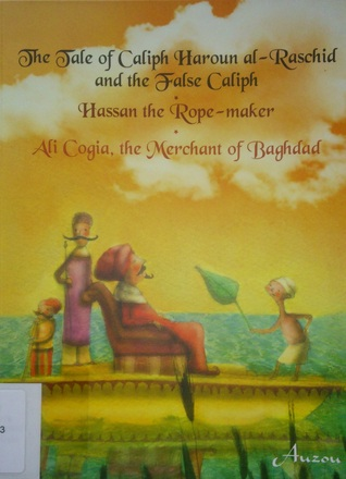 Download The Tale of Caliph Haroun al-Raschid and the False Caliph; Hassan the Rope-maker; Ali Cogua, the Merchant of Baghdad Epub