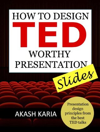 How to Design TED Worthy Presentation Slides: Presentation Design Principles from the Best TED Talks (How to Give a TED Talk)