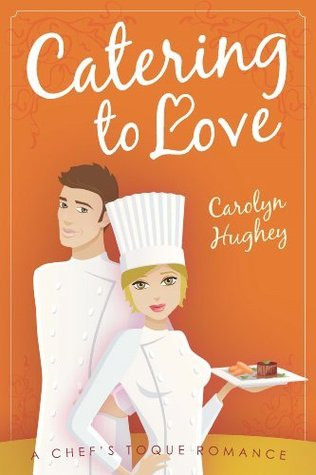 Catering to Love (A Chef's Toque Romance Book 3)