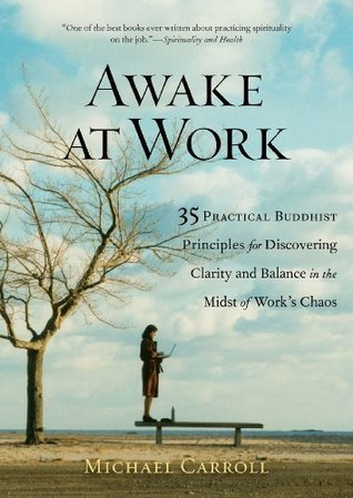 Book Review Chaos To Calm Discovering >> Awake At Work 35 Practical Buddhist Principles For Discovering