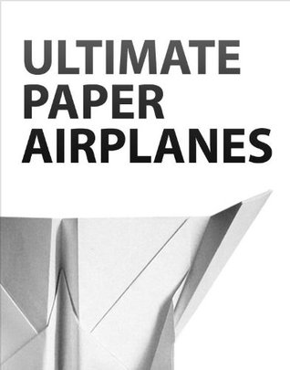 ultimate paper airplanes by instructables com