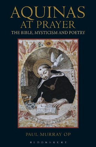 Aquinas at Prayer: The Bible, Mysticism and Poetry