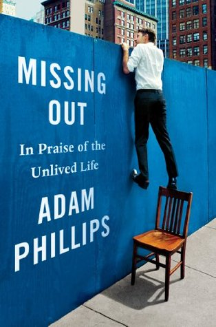 Missing Out by Adam Phillips