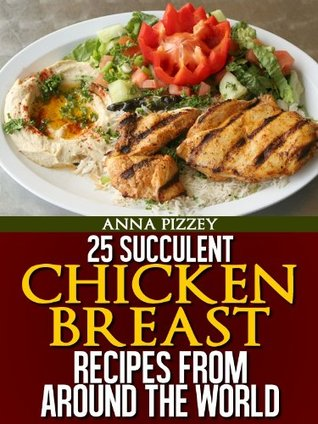25 Succulent Chicken Breast Recipes From Around the World Descarga gratuita de ebookee en línea