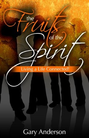The Fruits of the Spirit:  Living a Life Connected!