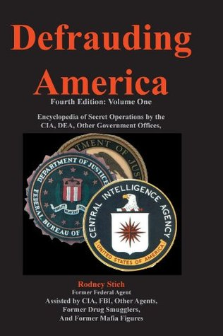 Defrauding America: Encyclopedia of Secret Operations by the CIA, DEA, and Other Covert Agencies, Vol. One