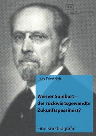 Werner Sombart - der rückwärtsgewandte Zukunftspessimist?Werner Sombart - der rückwärtsgewandte Zukunftspessimist?