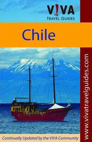 VIVA Travel Guides Chile: Santiago, Middle Chile, Norte Grande, Norte Chico, The Lake District, Chilo�, Carretera Austral, Patagonia, Argentine Patagonia, ... del Fuego, Antarctica, Pacific Islands