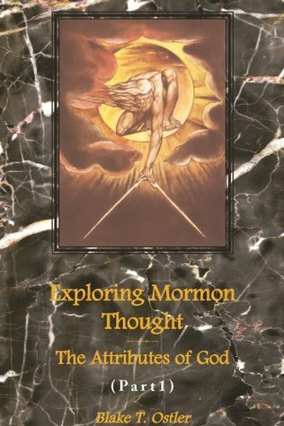 Exploring Mormon Thought: Volume 1, The Attributes of God (Part 1)