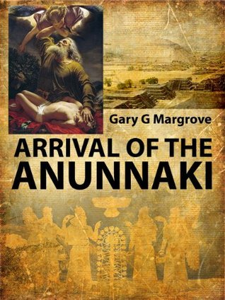 ARRIVAL OF THE ANUNNAKI: the Gods that ruled us are returning to Earth (Annunaki Book 1)