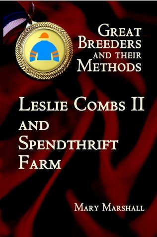 Great Breeders and Their Methods: Leslie Combs II and Spendthrift Farm