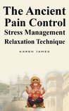 The Ancient Pain Control Stress Management Relaxation Technique